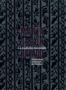 María Jubón Rayado : la tradición desvelada : indumentaria tradicional de Alcublas