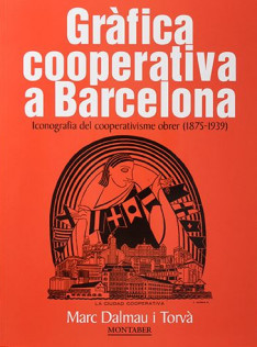 Gràfica cooperativa a Barcelona : iconografia del cooperativisme obrer (1875-1939)