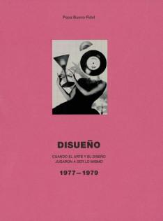 Disueño : cuando el arte y el diseño jugaron a ser lo mismo : 1977-1979