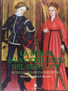 La moda a la Catalunya del segle XIV : retalls de la vida medieval
