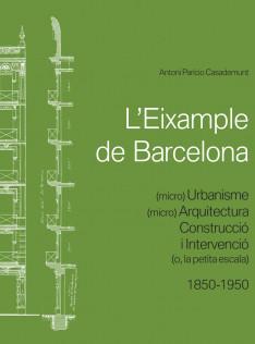 L'Eixample de Barcelona : (micro) urbanisme, (micro) arquitectura, construcció i intervenció (o, la petita escala) (1850-1950)