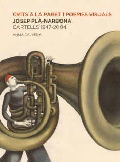 Crits a la paret i poemes visuals : Josep Pla-Narbona, cartells 1947-2004