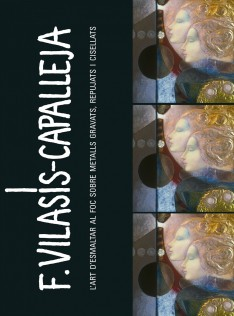 F. Vilasís-Capalleja : l'art d'esmaltar al foc sobre metalls gravats, repujats i cisellats