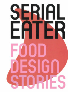 Serial eater : food design stories