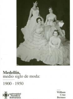 Medellín, medio siglo de moda : 1900-1950