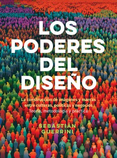 Los poderes del diseño : la construcción de imágenes y marcas entre culturas, políticas y negocios : teoría, metodología y práctica