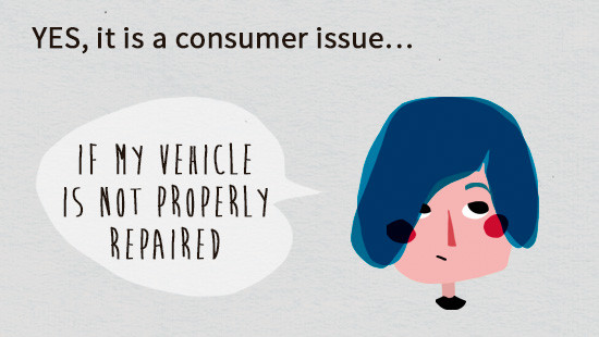 Example: if a consumer's vehicle has not been correctly repaired, that is considered a consumer issue