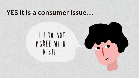 Example: if a consumer does not agree with a bill, that is regarded as a consumer issue