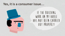 For example: if works carried out at a consumer's property have been poorly executed, it is considered a consumer issue