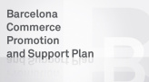 Plan to support and promote commerce in Barcelona