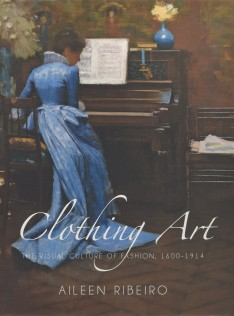 Clothing art : the visual culture of fashion, 1600-1914