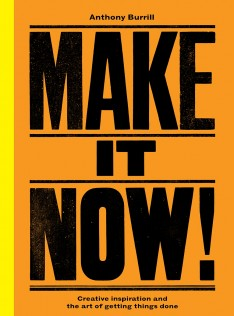 Make it now! : creative inspiration and the art of getting things done