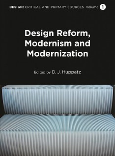 Design : critical and primary sources. Design reform, modernism, and modernization