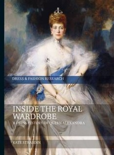 Inside the royal wardrobe : a dress history of Queen Alexandra