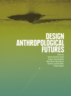 Design anthropological futures : exploring emergence, intervention and formation