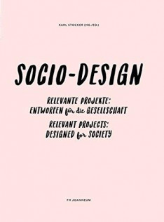 Sozio-Design : relevante Projekte: entworfen für die Gesellschaft = Socio-Design : relevant projects: designed for society