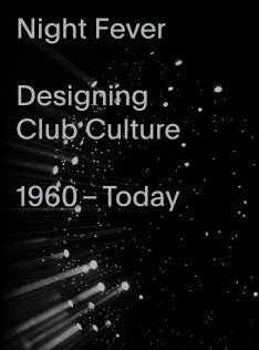Night fever : designing club culture, 1960-today