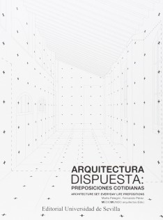 Arquitectura dispuesta : preposiciones cotidianas = Architecture set : everyday life prepositions