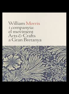 William Morris i companyia : el moviment Arts & Crafts a Gran Bretanya