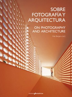 Sobre fotografía y arquitectura = On photography and architecture